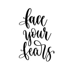 face your fears - hand lettering inscription vector image