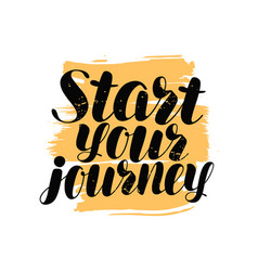 start your journey hand lettering positive quote vector image