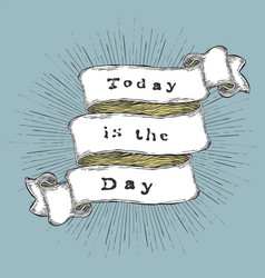 today is the day inspiration quote vintage vector image vector image