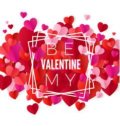 Be my valentine happy valentines day and wedding vector
