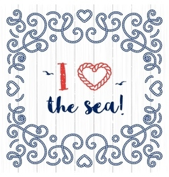 Nautical typography poster I love the sea Marine vector image