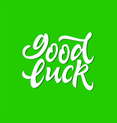 good luck - hand drawn brush pen lettering vector image vector image