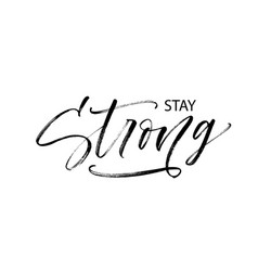 stay strong phrase modern brush calligraphy vector image