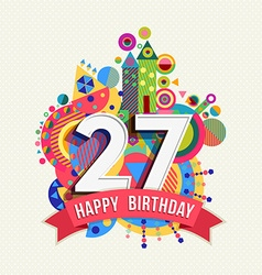 Happy birthday 27 year greeting card poster color vector image vector image