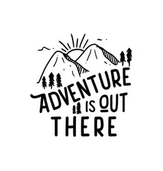 Adventure is out there mountain hiking quote vector