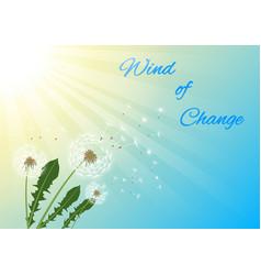 Slogan wind change dandelions flying fluff vector