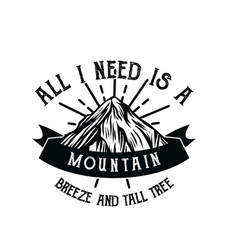 All i need is a mountain breeze and tall tree vector
