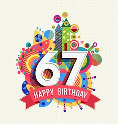 Happy birthday 67 year greeting card poster color vector image