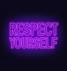 Respect yourself neon sign on dark background vector