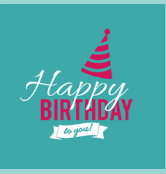 happy birthday to you ribbon party hat background vector image