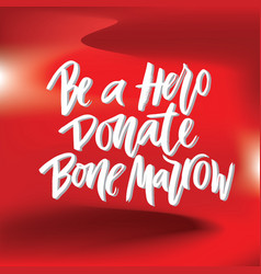 Hand lettering of text be a hero donate bone vector
