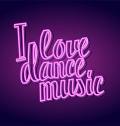 I love dance music neon lettering vector image