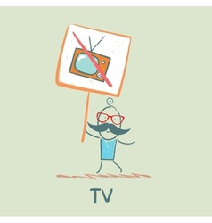 man carries a poster forbidding TV vector image vector image