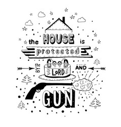 the house is protected by the good lord and a gun vector image
