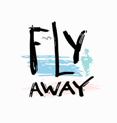 Fly away shirt quote lettering vector