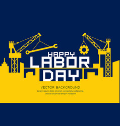 Happy labor day message construction vector