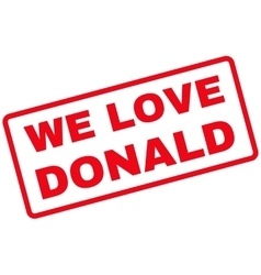 We Love Donald Rubber Stamp vector image