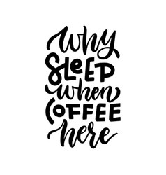 why sleep when coffee here - hand drawn lettering vector image