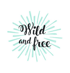 Wild and free modern hand lettering with sun rays vector