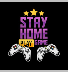 Stay home and play game vector
