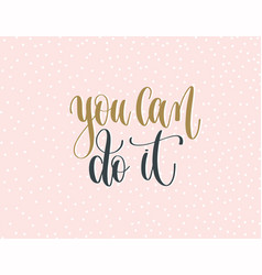 you can do it - gold and gray hand lettering vector image