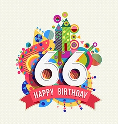 Happy birthday 66 year greeting card poster color vector image