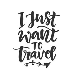 i just want to travel hand drawn lettering phrase vector image