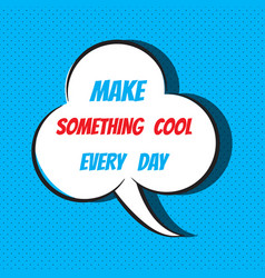 Comic speech bubble with phrase make something vector
