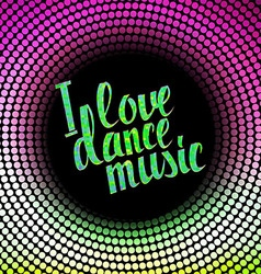 I love dance music colored lettering vector