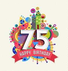 Happy birthday 75 year greeting card poster color vector image
