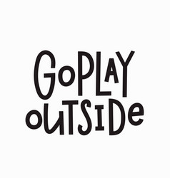 go play outside t-shirt quote lettering vector image
