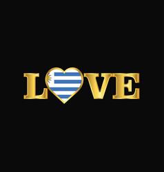 Golden love typography uruguay flag design vector