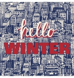 Hand drawn winter big city with text Hello vector image