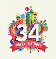 Happy birthday 34 year greeting card poster color vector image