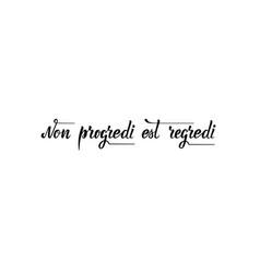 Non progredi est regredi phrase in latin lettering vector