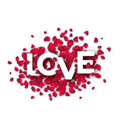 paper cut word love on a backdrop rose petals vector image