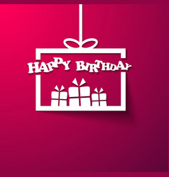 Gift box Happy Birthday invitation card vector image