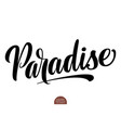 hand drawn lettering paradise elegant isolated vector image