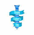 happy fathers day blue tie with ribbon on white vector image vector image