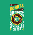 donuts quote and saying good for print design vector image vector image