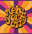 new york cityclassic psychedelic 60s and 70s vector image vector image