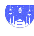 ramadan kareem mosque and lantern muslim holiday vector image