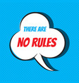 comic speech bubble with phrase there are no rules vector image vector image