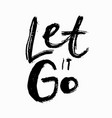 let it go shirt print quote lettering vector image vector image