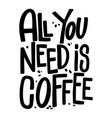 all you need is coffee lettering phrase on white vector image vector image