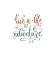 live a life adventure - hand lettering vector image vector image