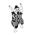 with smiley face and raised hands man stay weird vector image vector image