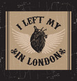 i left my heart in london quote typographical vector image vector image