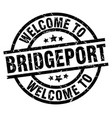 welcome to bridgeport black stamp vector image vector image