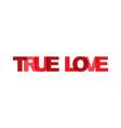 true love phrase overlap color no transparency vector image